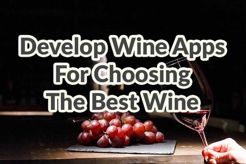 Develop wine apps for choosing the best wine by Adoriasoft blog