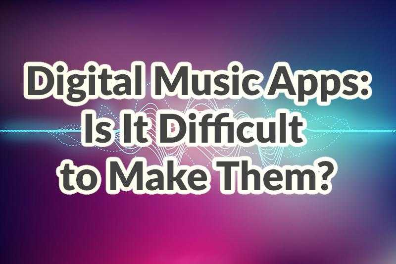 Digital music apps is it difficult to make them by Adoriasoft blog
