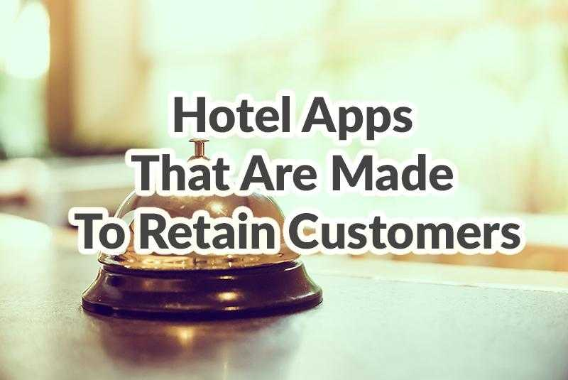 Hotel apps that are made to retain customers by Adoriasoft blog