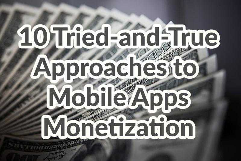 10 Tried-and-True Approaches to Mobile Apps Monetization