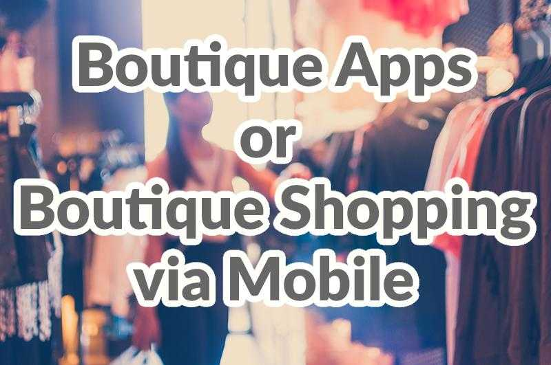 Boutique Apps or Boutique Shopping via Mobile