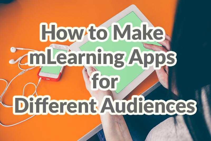 How to make mLearning apps for different audiences by Adoriasoft blog