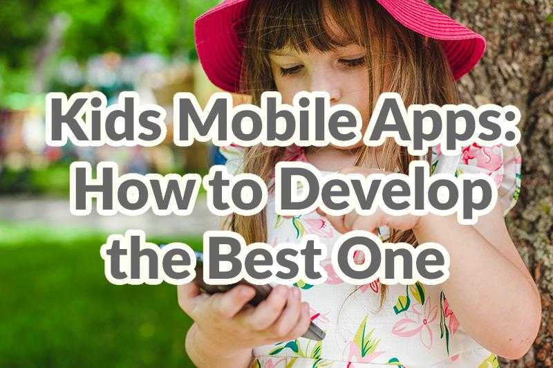 Kids mobile apps how to develop the best one by Adoriasoft Blog