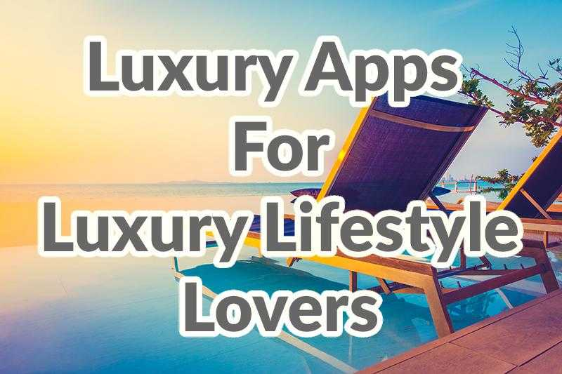 Luxury apps for luxury lifestyle lovers by Adoriasoft blog