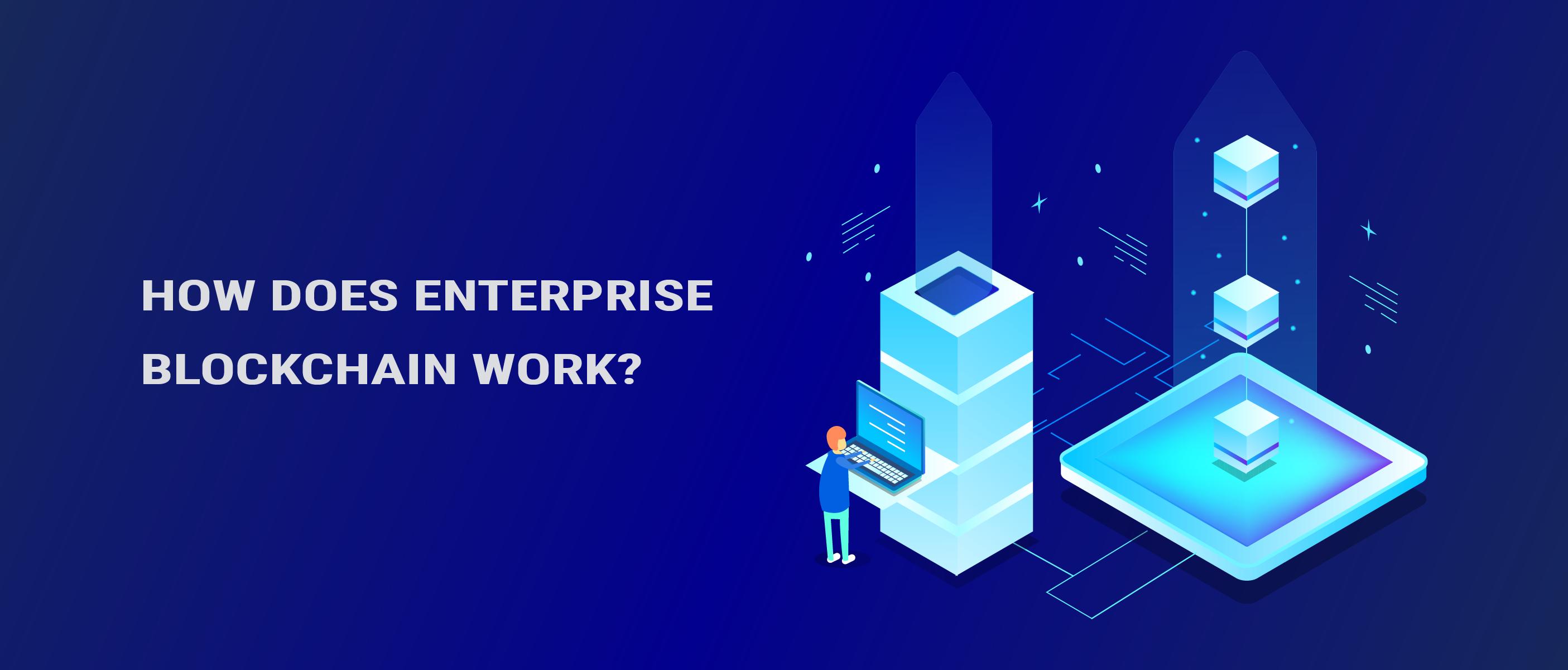 How Does Enterprise Blockchain Work?