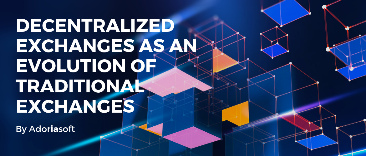 Decentralized Exchanges as an Evolution of Traditional Exchanges